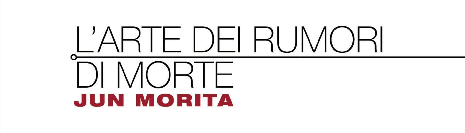 Jun Morita – L'ARTE DEI RUMORI DI MORTE